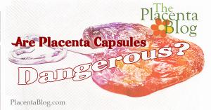 Are placenta capsules, placenta encapsulation, dangerous for women